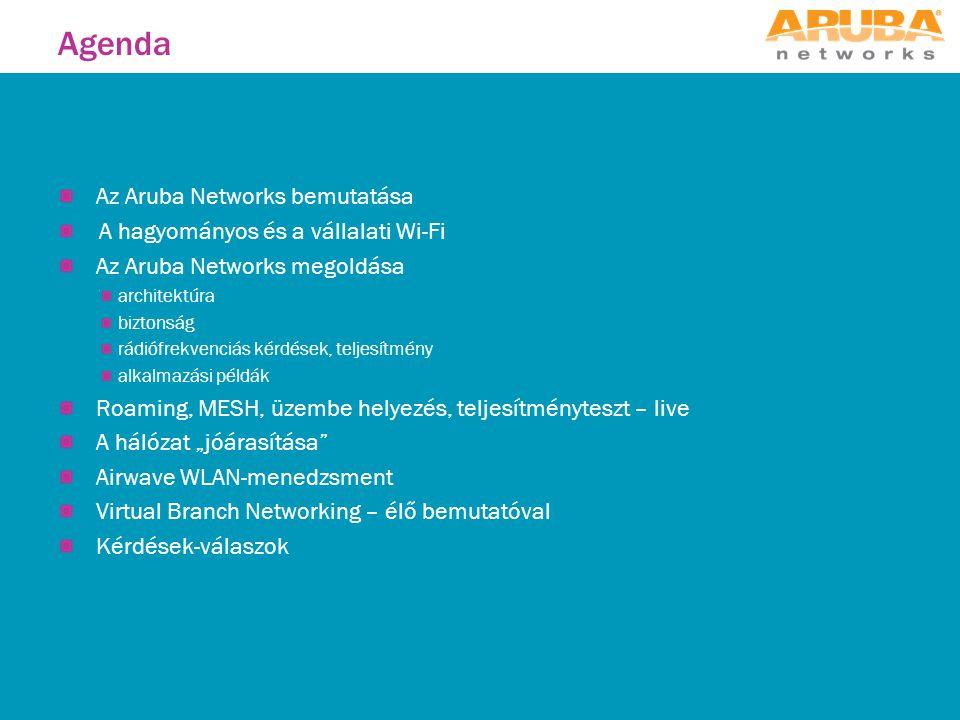 """Az Aruba Networks bemutatása A hagyományos és a vállalati Wi-Fi Az Aruba Networks megoldása architektúra biztonság rádiófrekvenciás kérdések, teljesítmény alkalmazási példák Roaming, MESH, üzembe helyezés, teljesítményteszt – live A hálózat """"jóárasítása Airwave WLAN-menedzsment Virtual Branch Networking – élő bemutatóval Kérdések-válaszok Agenda"""
