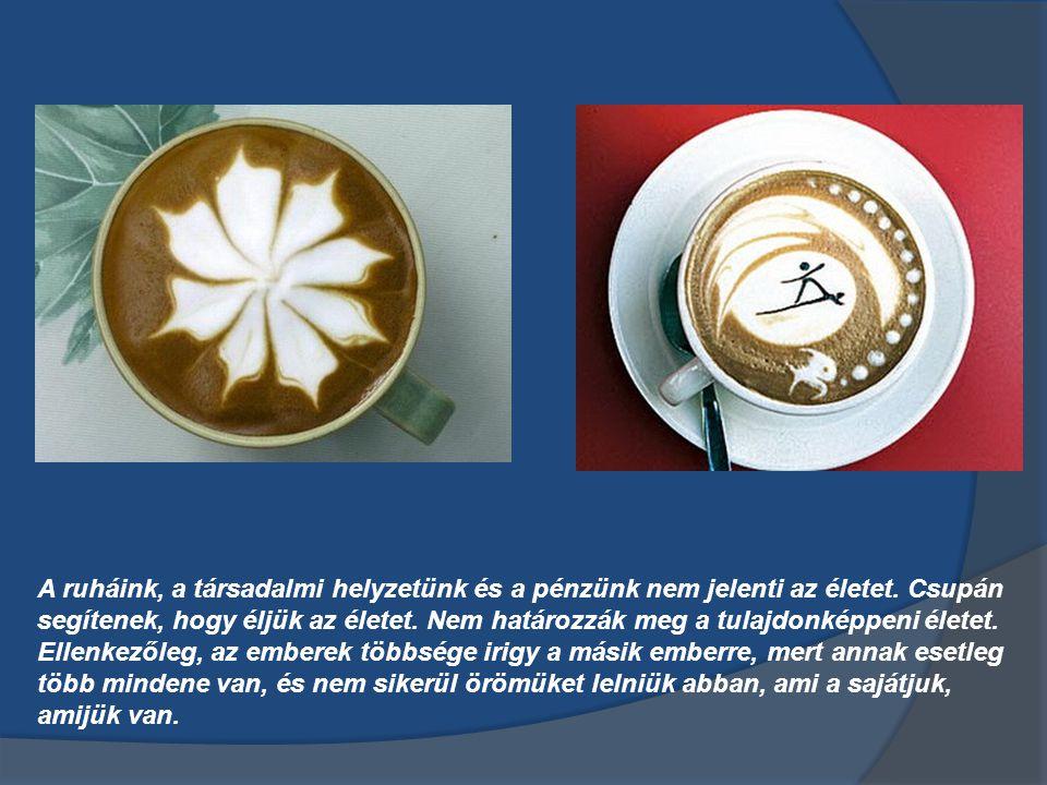 Tulajdon képen amit önök szerettek volna, az a kávé, nem a csésze, de mégis, öntudatlanul is, a drágább és értékesebb csészéket választották.