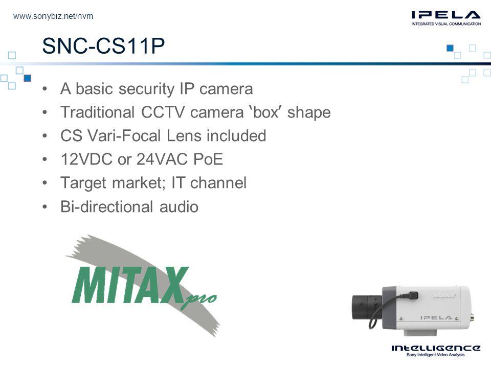 www.sonybiz.net/nvm SNC-CS11P •A basic security IP camera •Traditional CCTV camera ' box ' shape •CS Vari-Focal Lens included •12VDC or 24VAC PoE •Tar