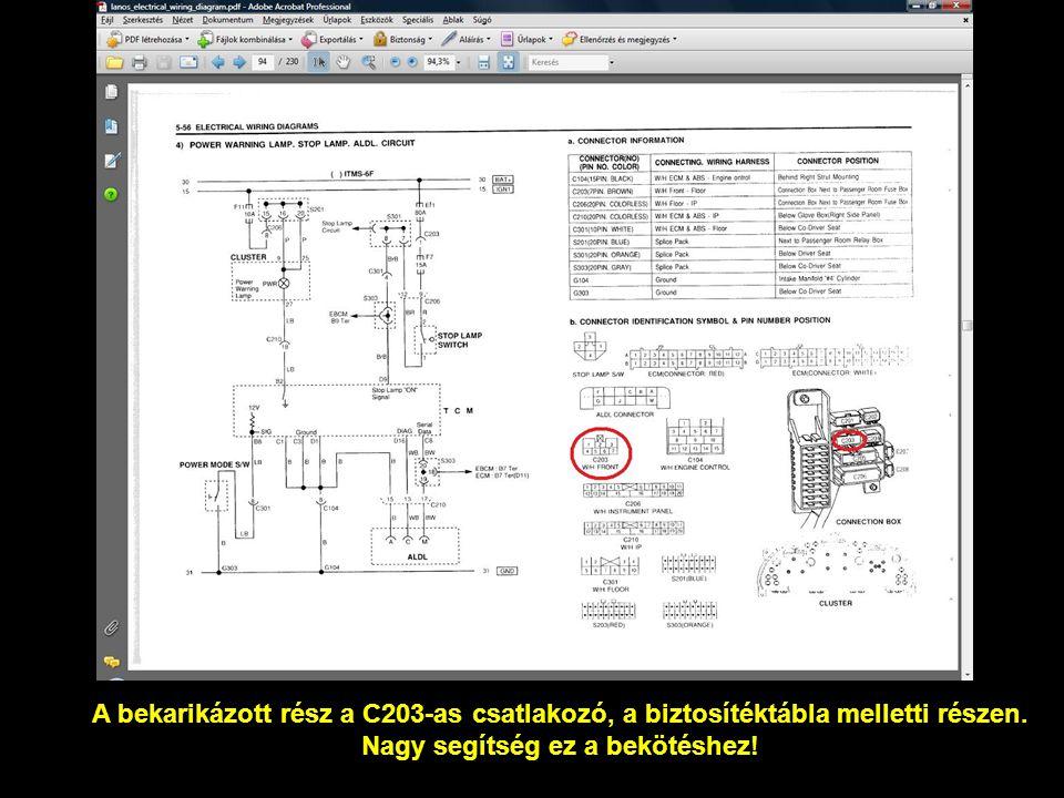 A bekarikázott rész a C203-as csatlakozó, a biztosítéktábla melletti részen. Nagy segítség ez a bekötéshez!