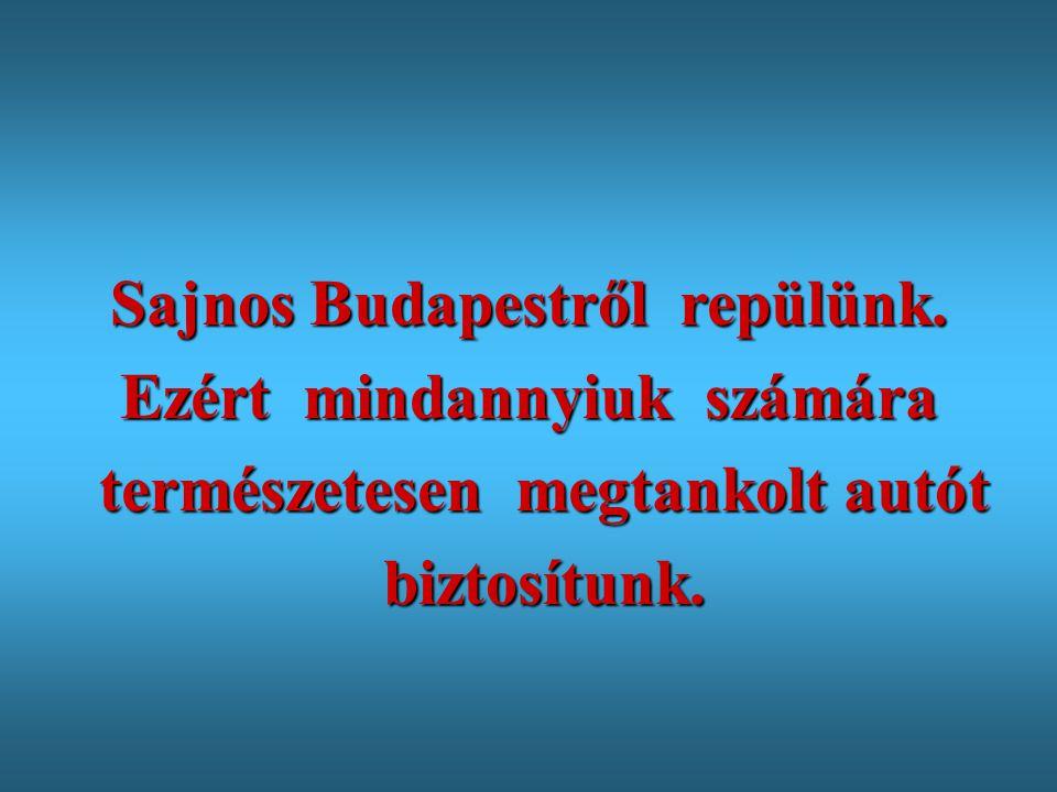 Sajnos Budapestről repülünk.