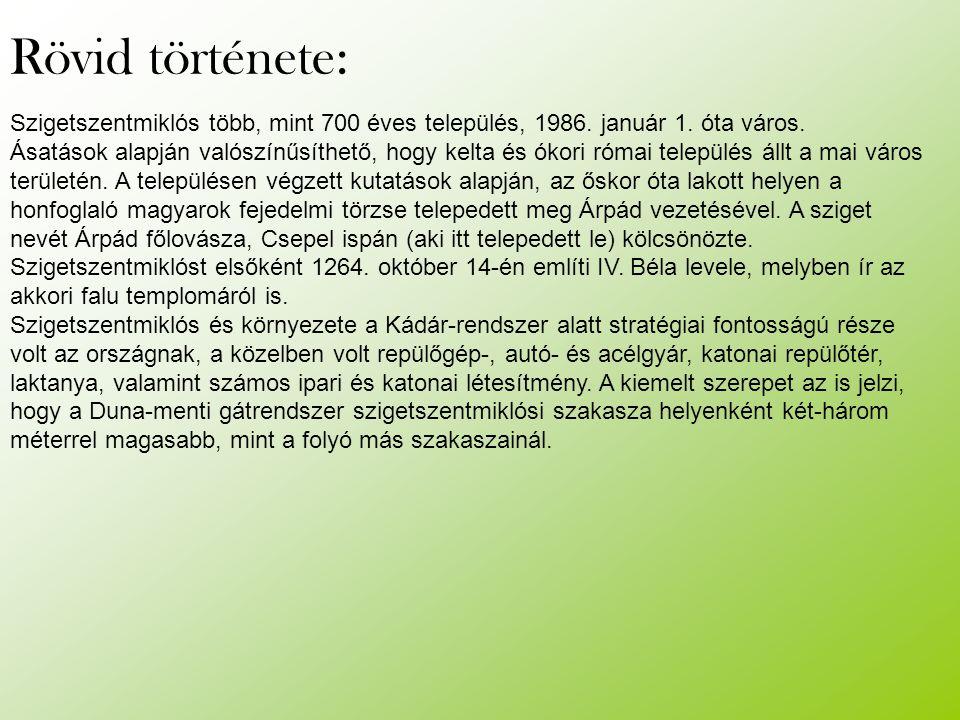 Rövid története: Szigetszentmiklós több, mint 700 éves település, 1986. január 1. óta város. Ásatások alapján valószínűsíthető, hogy kelta és ókori ró