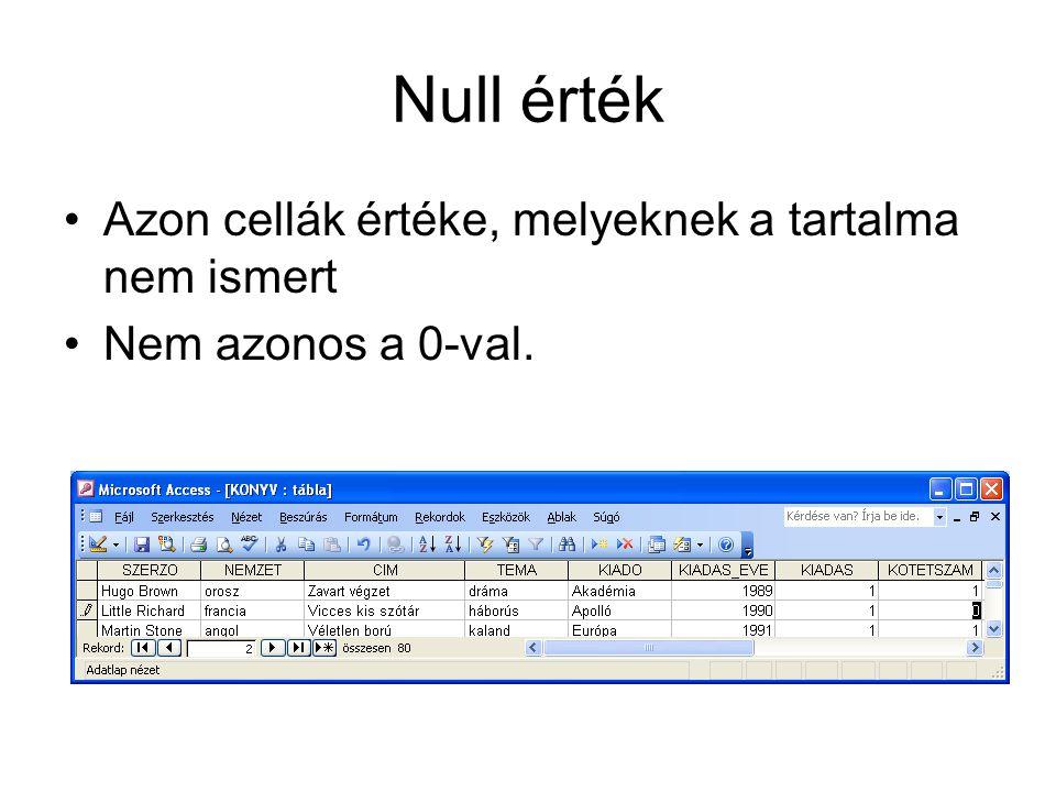Null érték •Azon cellák értéke, melyeknek a tartalma nem ismert •Nem azonos a 0-val.
