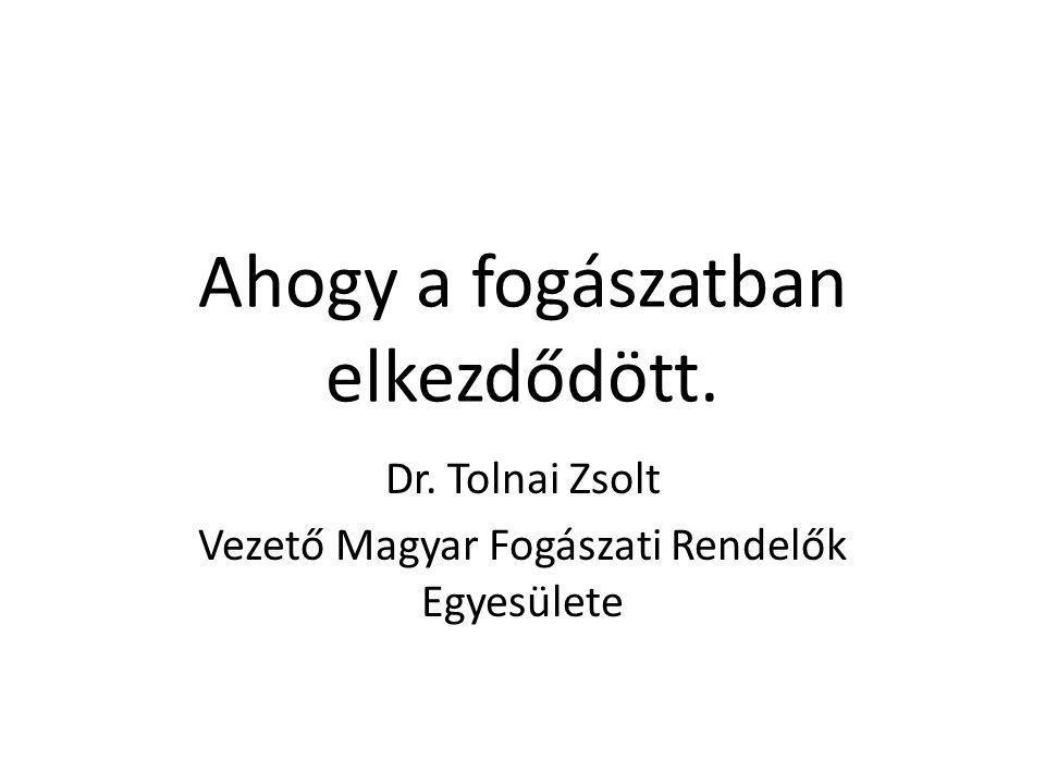 Ahogy a fogászatban elkezdődött. Dr. Tolnai Zsolt Vezető Magyar Fogászati Rendelők Egyesülete