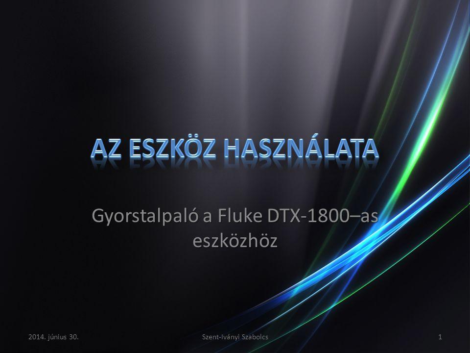 Gyorstalpaló a Fluke DTX-1800–as eszközhöz 2014. június 30.Szent-Iványi Szabolcs1