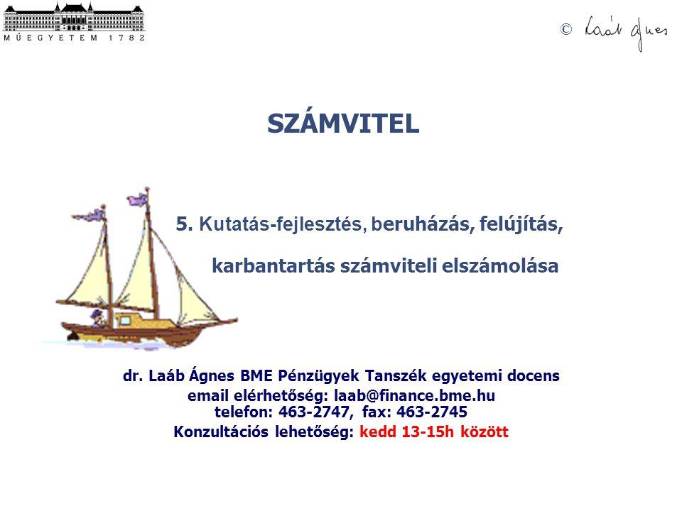 SZÁMVITEL © 5. Kutatás-fejlesztés, b eruházás, felújítás, karbantartás számviteli elszámolása dr. Laáb Ágnes BME Pénzügyek Tanszék egyetemi docens ema