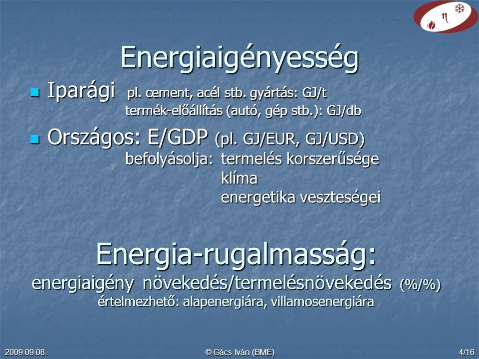 2009.09.08.© Gács Iván (BME)4/16 Energiaigényesség  Iparági pl. cement, acél stb. gyártás: GJ/t termék-előállítás (autó, gép stb.): GJ/db  Országos: