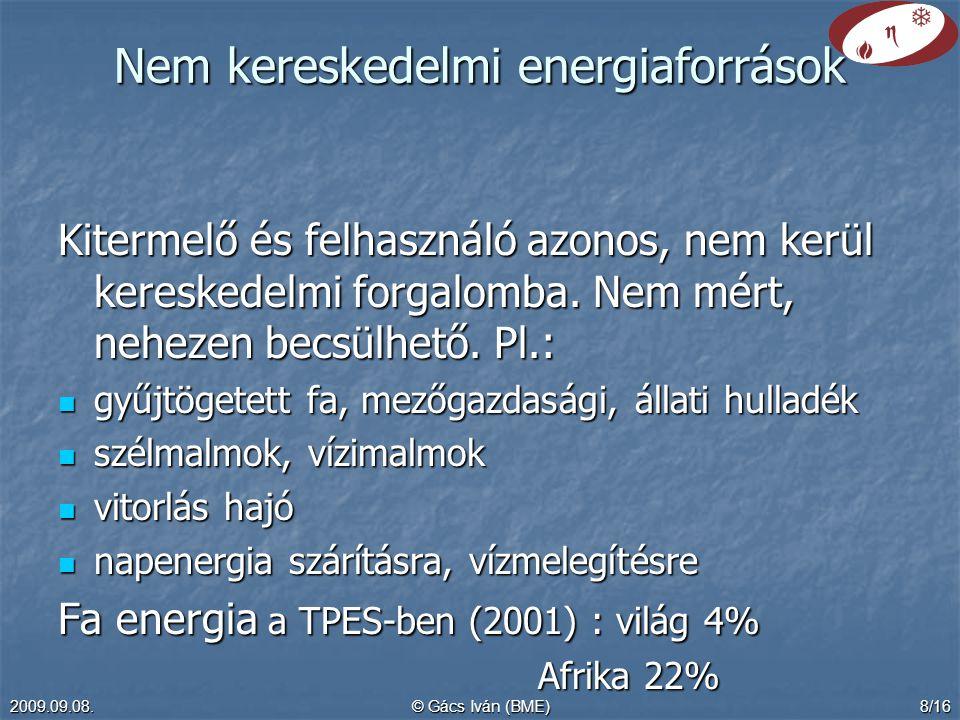 2009.09.08.© Gács Iván (BME)8/16 Nem kereskedelmi energiaforrások Kitermelő és felhasználó azonos, nem kerül kereskedelmi forgalomba. Nem mért, neheze