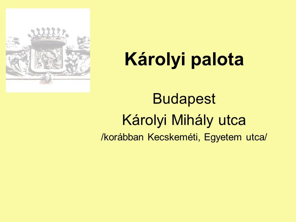 Károlyi palota Budapest Károlyi Mihály utca /korábban Kecskeméti, Egyetem utca/
