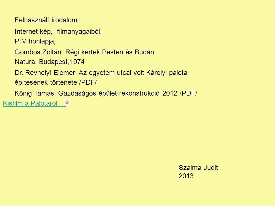 Szalma Judit 2013 Felhasznált irodalom: Internet kép,- filmanyagaiból, PIM honlapja, Gombos Zoltán: Régi kertek Pesten és Budán Natura, Budapest,1974 Dr.
