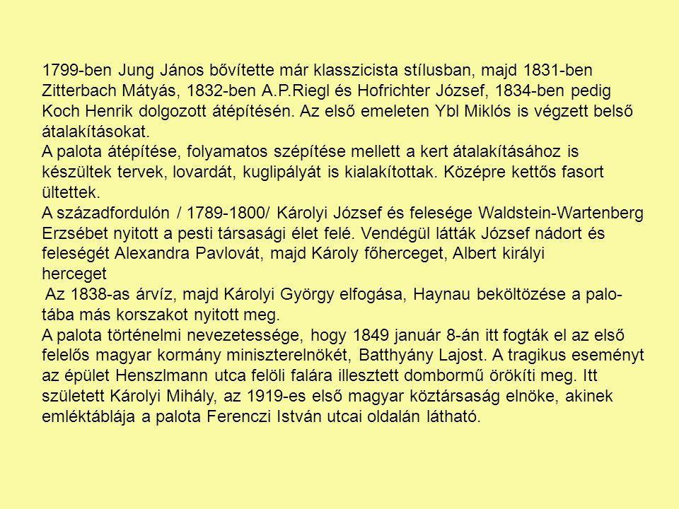 1799-ben Jung János bővítette már klasszicista stílusban, majd 1831-ben Zitterbach Mátyás, 1832-ben A.P.Riegl és Hofrichter József, 1834-ben pedig Koch Henrik dolgozott átépítésén.