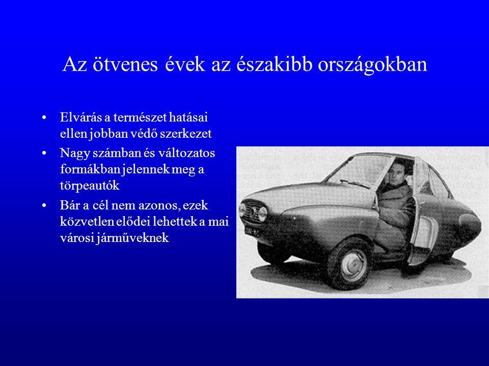 Az ötvenes évek az északibb országokban •Elvárás a természet hatásai ellen jobban védő szerkezet •Nagy számban és változatos formákban jelennek meg a törpeautók •Bár a cél nem azonos, ezek közvetlen elődei lehettek a mai városi járműveknek
