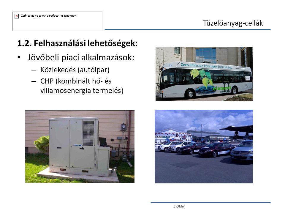 5.Oldal Tüzelőanyag-cellák 1.2. Felhasználási lehetőségek: • Jövőbeli piaci alkalmazások: – Közlekedés (autóipar) – CHP (kombinált hő- és villamosener