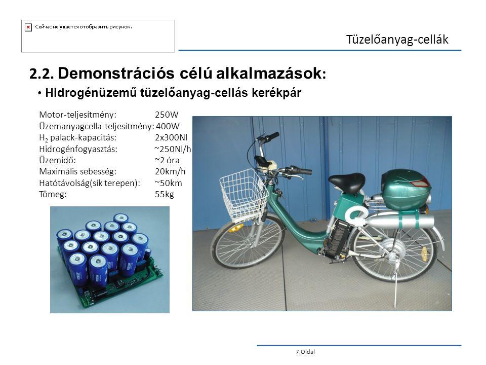 7.Oldal Tüzelőanyag-cellák 2.2. Demonstrációs célú alkalmazások : Motor-teljesítmény: 250W Üzemanyagcella-teljesítmény: 400W H 2 palack-kapacitás: 2x3