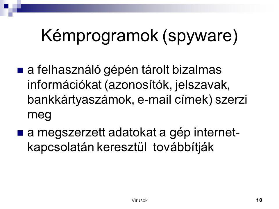 Vírusok10 Kémprogramok (spyware)  a felhasználó gépén tárolt bizalmas információkat (azonosítók, jelszavak, bankkártyaszámok, e-mail címek) szerzi meg  a megszerzett adatokat a gép internet- kapcsolatán keresztül továbbítják