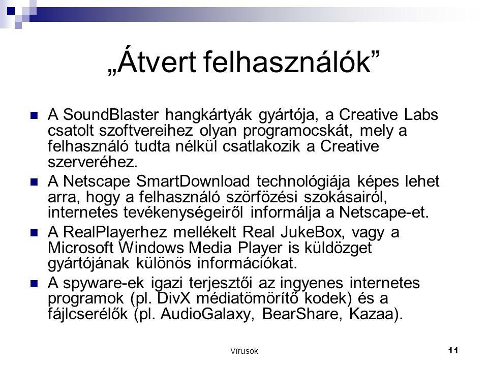 """Vírusok11 """"Átvert felhasználók  A SoundBlaster hangkártyák gyártója, a Creative Labs csatolt szoftvereihez olyan programocskát, mely a felhasználó tudta nélkül csatlakozik a Creative szerveréhez."""