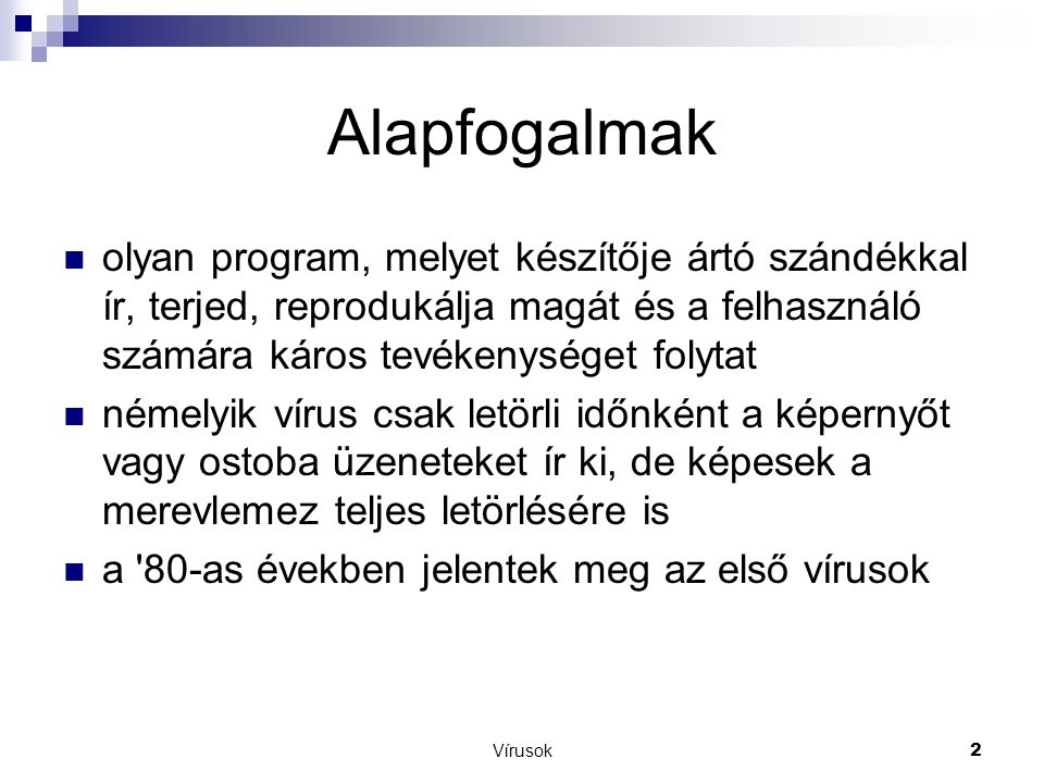 Vírusok3 Csoportosításuk  boot vírusok  programférgek  trójai vírusok  önszaporító vírusok  makrovírusok  kémprogramok