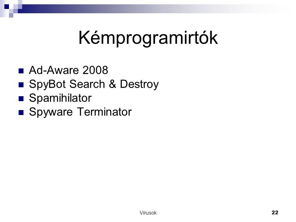 Vírusok22 Kémprogramirtók  Ad-Aware 2008  SpyBot Search & Destroy  Spamihilator  Spyware Terminator