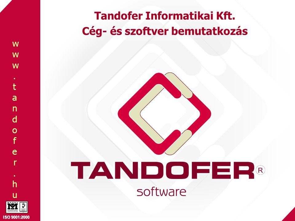 www.tandofer.huwww.tandofer.hu ISO 9001:2000 Tandofer Informatikai Kft. Cég- és szoftver bemutatkozás
