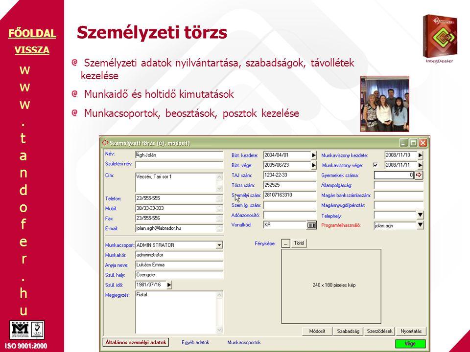 www.tandofer.huwww.tandofer.hu ISO 9001:2000 FŐOLDAL Személyzeti törzs Személyzeti adatok nyilvántartása, szabadságok, távollétek kezelése Munkaidő és holtidő kimutatások Munkacsoportok, beosztások, posztok kezelése VISSZA