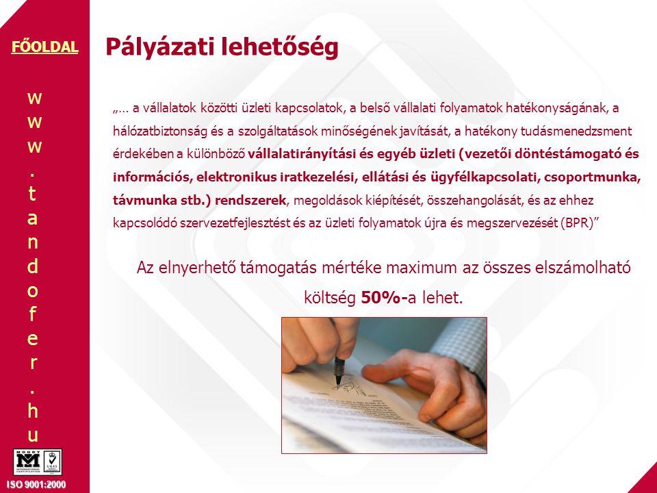 www.tandofer.huwww.tandofer.hu ISO 9001:2000 FŐOLDAL Termékeink Pénzügy, könyvelés Tárgyi eszköz Gyártástámogatás IntegIndustry Minőségbiztosítás IntegCar Autóértékesítés Autóbérlés IntegDTR Döntéstámogatás IntegWeb&PDA Webes felületek Egyéb fejlesztések Értékesítés, Szerviz IntegDealer Projektmenedzsment IntegCash