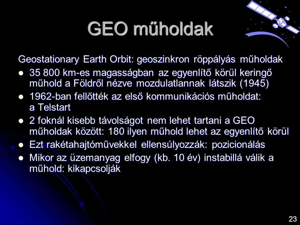GEO műholdak Geostationary Earth Orbit: geoszinkron röppályás műholdak  35 800 km-es magasságban az egyenlítő körül keringő műhold a Földről nézve mo