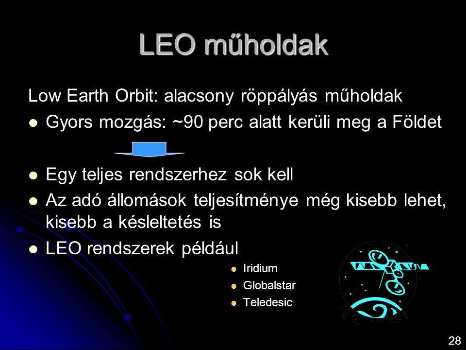 LEO műholdak 28 Low Earth Orbit: alacsony röppályás műholdak   Gyors mozgás: ~90 perc alatt kerüli meg a Földet   Egy teljes rendszerhez sok kell