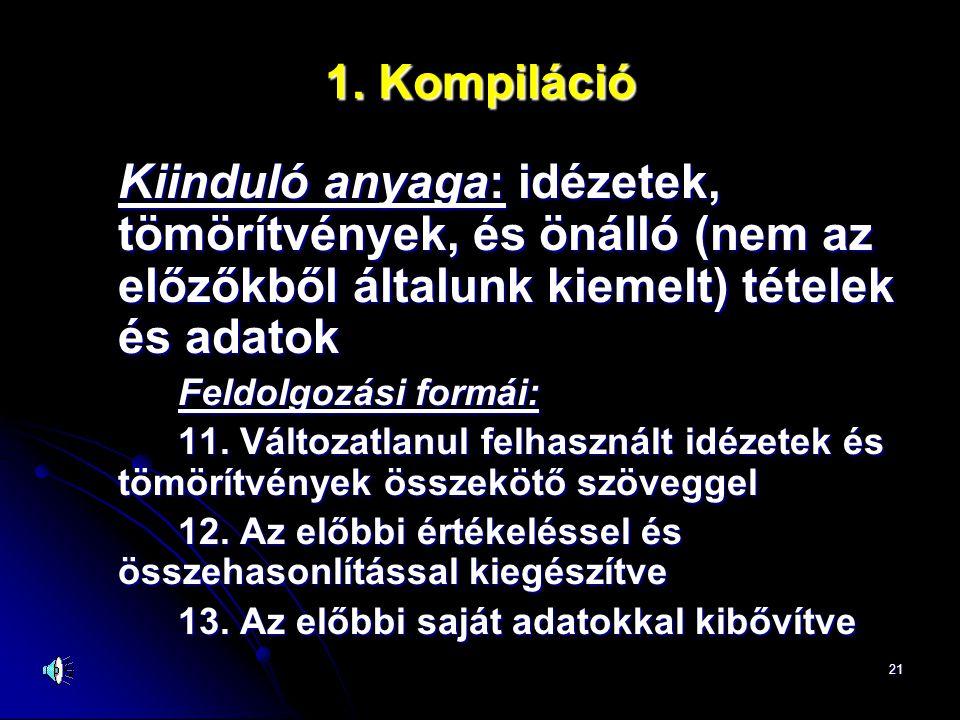 21 1. Kompiláció Kiinduló anyaga: idézetek, tömörítvények, és önálló (nem az előzőkből általunk kiemelt) tételek és adatok Feldolgozási formái: 11. Vá