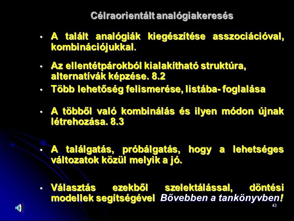 43 Célraorientált analógiakeresés • A talált analógiák kiegészítése asszociációval, kombinációjukkal.