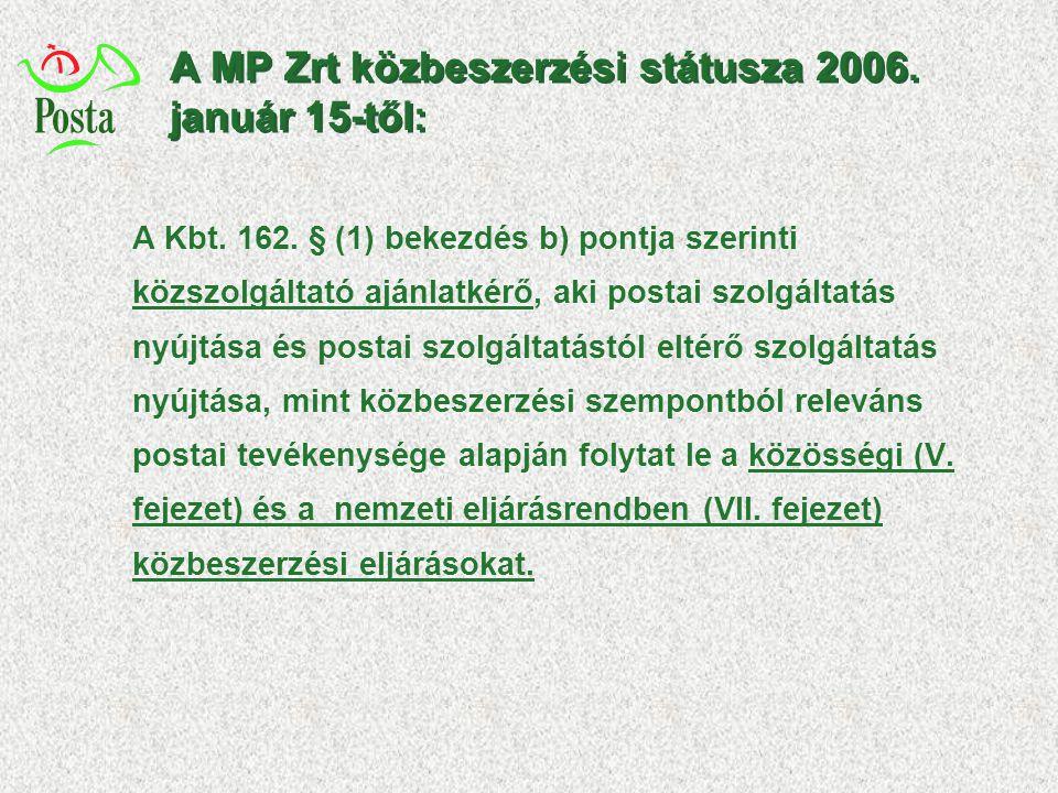 A MP Zrt közbeszerzési státusza 2006. január 15-től: A Kbt. 162. § (1) bekezdés b) pontja szerinti közszolgáltató ajánlatkérő, aki postai szolgáltatás