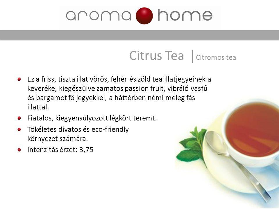 Ez a friss, tiszta illat vörös, fehér és zöld tea illatjegyeinek a keveréke, kiegészülve zamatos passion fruit, vibráló vasfű és bargamot fő jegyekkel
