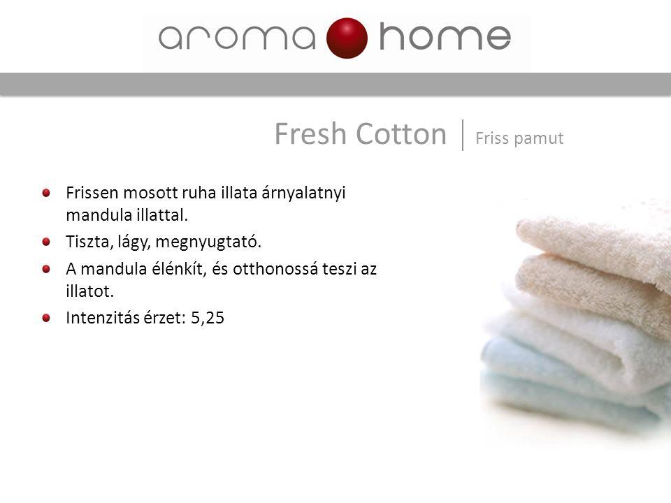 Frissen mosott ruha illata árnyalatnyi mandula illattal. Tiszta, lágy, megnyugtató. A mandula élénkít, és otthonossá teszi az illatot. Intenzitás érze