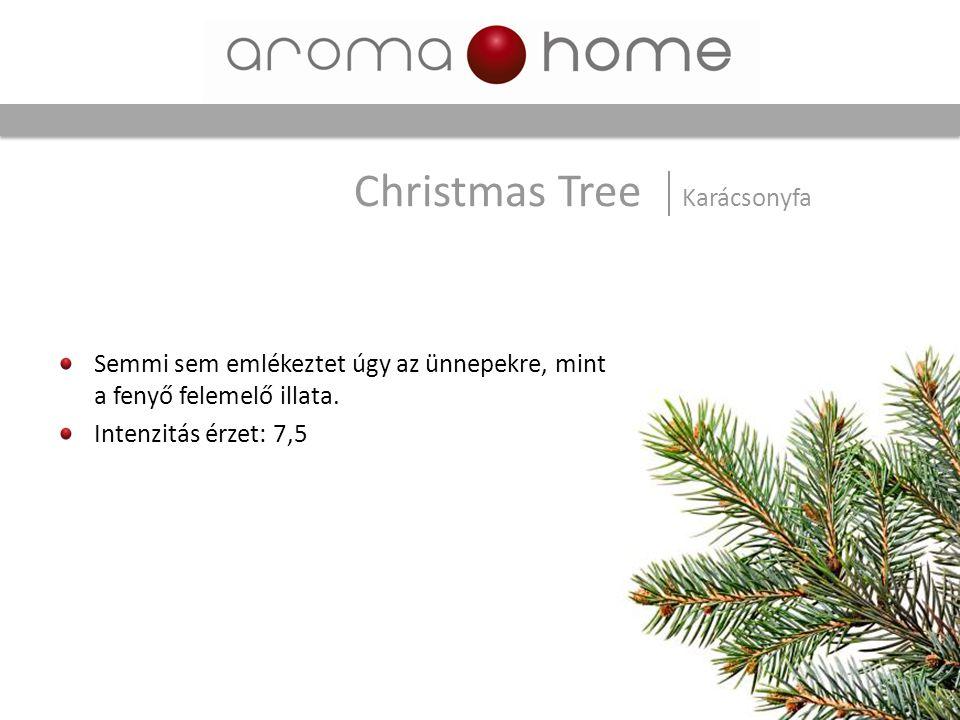 Semmi sem emlékeztet úgy az ünnepekre, mint a fenyő felemelő illata. Intenzitás érzet: 7,5 Christmas Tree Karácsonyfa