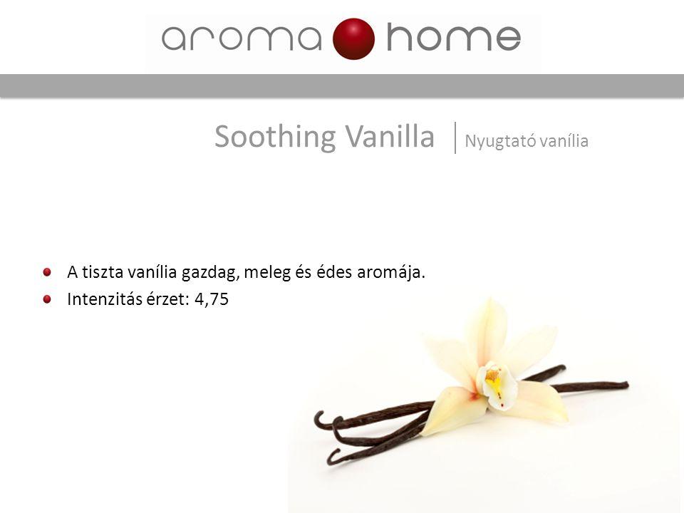 A tiszta vanília gazdag, meleg és édes aromája. Intenzitás érzet: 4,75 Soothing Vanilla Nyugtató vanília