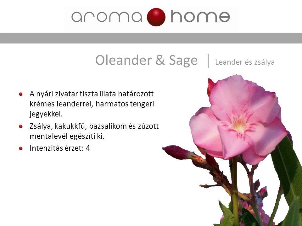 Oleander & Sage Leander és zsálya A nyári zivatar tiszta illata határozott krémes leanderrel, harmatos tengeri jegyekkel. Zsálya, kakukkfű, bazsalikom