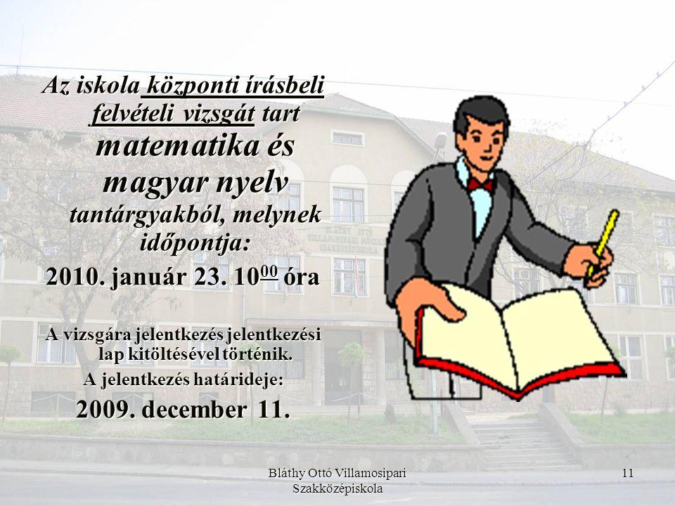 Bláthy Ottó Villamosipari Szakközépiskola 11 Az iskola központi írásbeli felvételi vizsgát tart matematika és magyar nyelv tantárgyakból, melynek időp