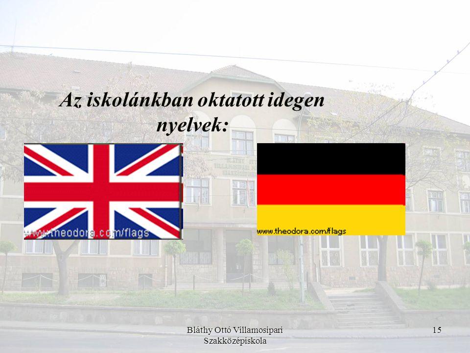 Bláthy Ottó Villamosipari Szakközépiskola 15 Az iskolánkban oktatott idegen nyelvek: