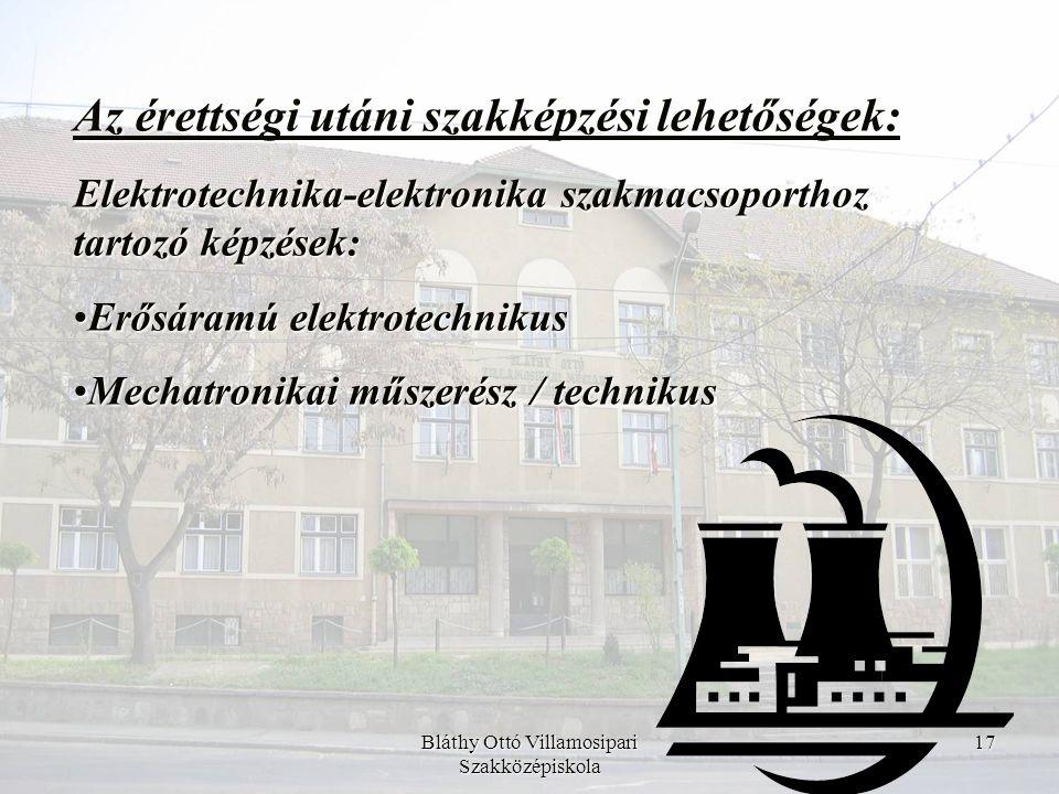 Bláthy Ottó Villamosipari Szakközépiskola 17 Az érettségi utáni szakképzési lehetőségek: Elektrotechnika-elektronika szakmacsoporthoz tartozó képzések