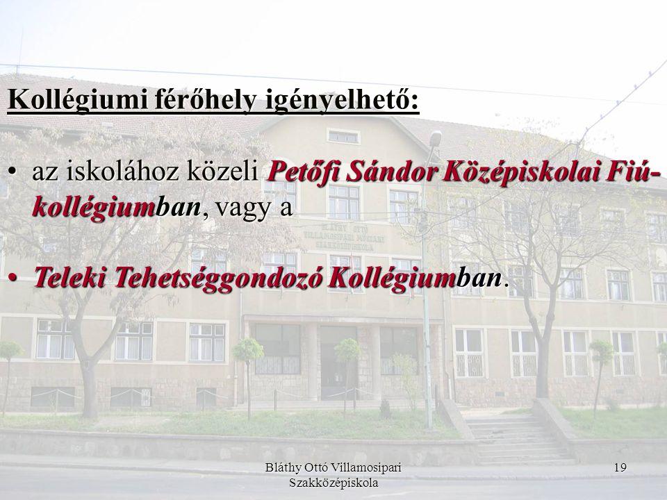 Bláthy Ottó Villamosipari Szakközépiskola 19 Kollégiumi férőhely igényelhető: •az iskolához közeli Petőfi Sándor Középiskolai Fiú- kollégiumban, vagy