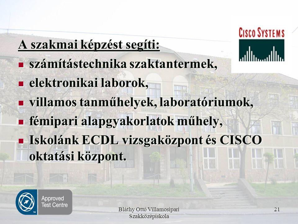 Bláthy Ottó Villamosipari Szakközépiskola 21 A szakmai képzést segíti:  számítástechnika szaktantermek,  elektronikai laborok,  villamos tanműhelye