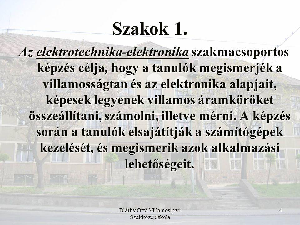 Bláthy Ottó Villamosipari Szakközépiskola 4 Az elektrotechnika-elektronika szakmacsoportos képzés célja, hogy a tanulók megismerjék a villamosságtan é