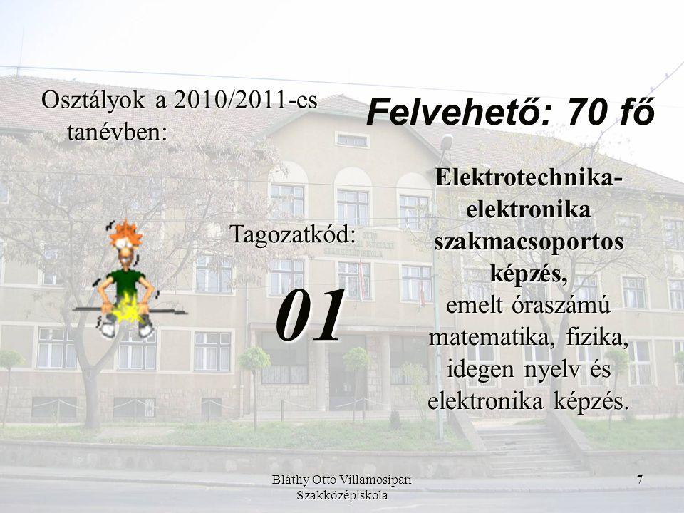 Bláthy Ottó Villamosipari Szakközépiskola 7 Osztályok a 2010/2011-es tanévben: Tagozatkód:01 Elektrotechnika- elektronika szakmacsoportos képzés, emel