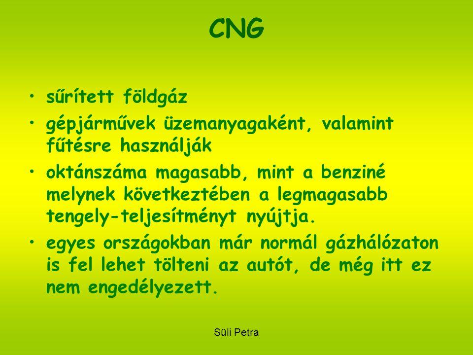 Süli Petra CNG •s•sűrített földgáz •g•gépjárművek üzemanyagaként, valamint fűtésre használják •o•oktánszáma magasabb, mint a benziné melynek következtében a legmagasabb tengely-teljesítményt nyújtja.