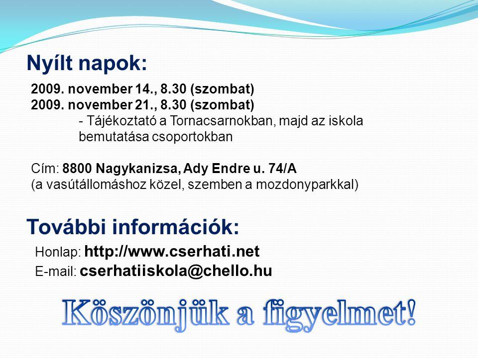 Nyílt napok: 2009. november 14., 8.30 (szombat) 2009. november 21., 8.30 (szombat) - Tájékoztató a Tornacsarnokban, majd az iskola bemutatása csoporto