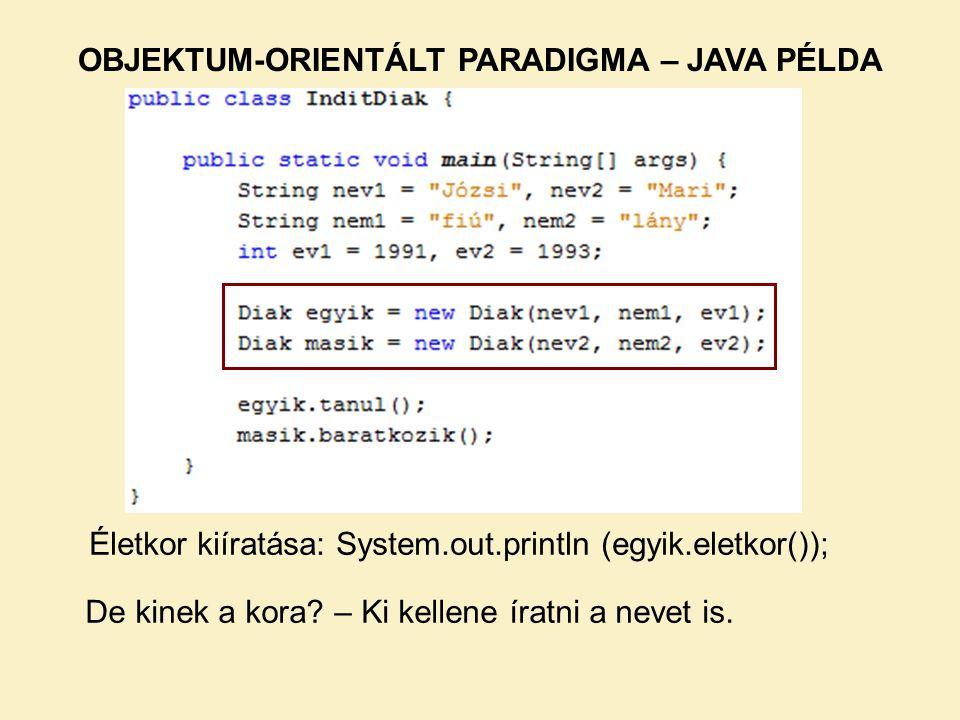 Életkor kiíratása: System.out.println (egyik.eletkor()); De kinek a kora? – Ki kellene íratni a nevet is.