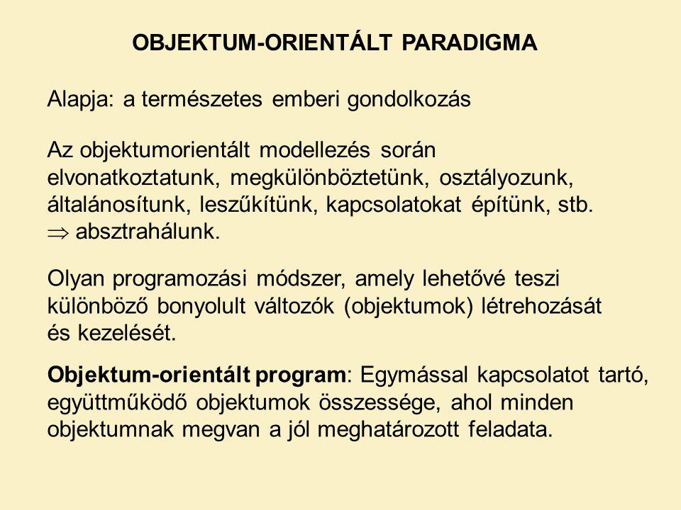 OBJEKTUM-ORIENTÁLT PARADIGMA Objektum-orientált program: Egymással kapcsolatot tartó, együttműködő objektumok összessége, ahol minden objektumnak megv