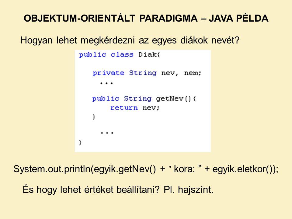 """Hogyan lehet megkérdezni az egyes diákok nevét? OBJEKTUM-ORIENTÁLT PARADIGMA – JAVA PÉLDA System.out.println(egyik.getNev() + """" kora: """" + egyik.eletko"""