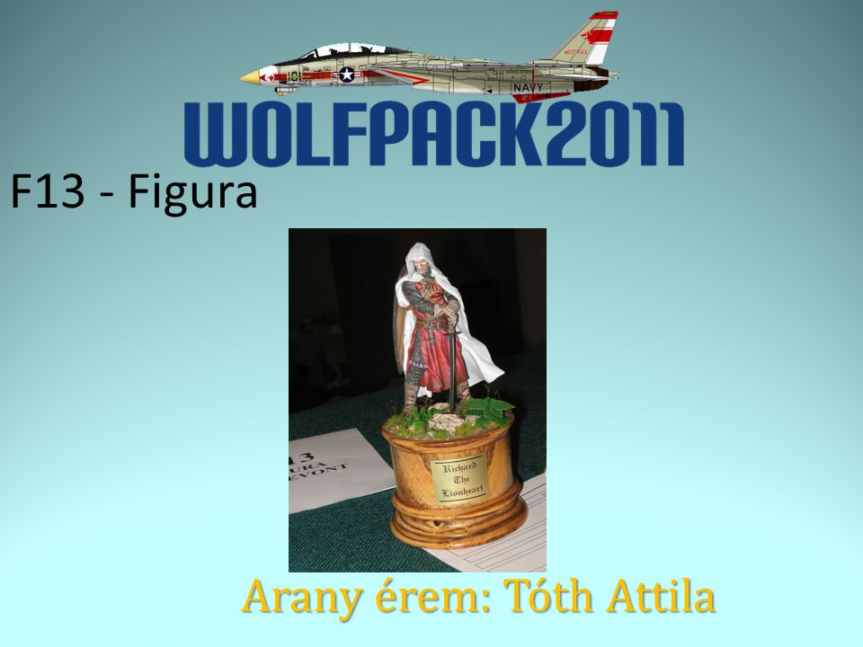 F13 - Figura Arany érem: Tóth Attila