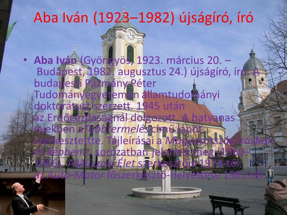 Aba Iván (1923–1982) újságíró, író • Aba Iván (Gyöngyös, 1923.