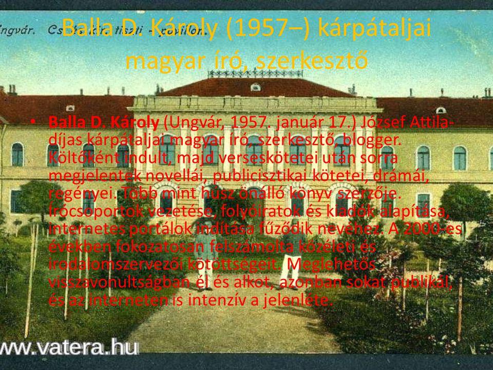 Balla D.Károly (1957–) kárpátaljai magyar író, szerkesztő • Balla D.